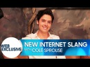 New Internet Slang with Cole Sprouse