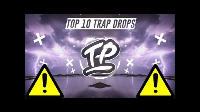 TOP 10 TRAP DROPS | TOP 10 DROPS [2018]