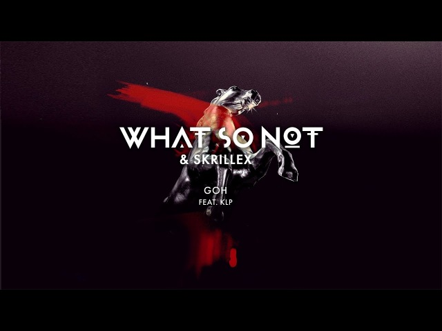 What So Not Skrillex - GOH (feat. KLP) [Official Audio]
