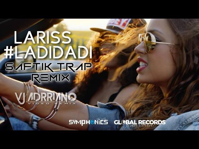 Lariss - Ladidadi (Saftik Trap Remix) VJ Adrriano Video ReEdit