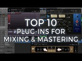 Top 10 Plug-ins for Mixing and Mastering