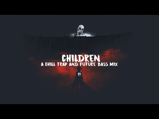 Children | A Chill Trap and Future Bass Mix