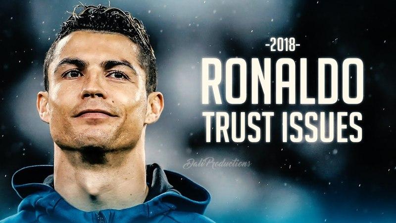 Cristiano Ronaldo 2018 ► G.O.A.T - Trust Issues - Skills Goals | HD