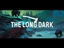 The Long Dark - Ищем жрачку, пытаемся выживать!