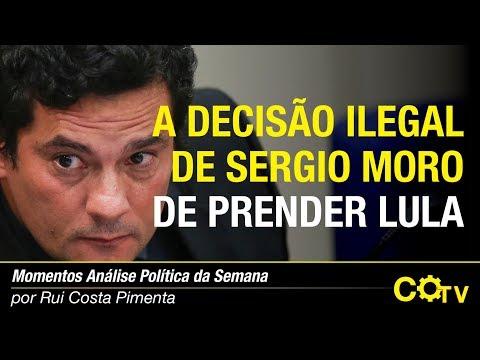 A decisão ilegal de Sergio Moro de prender Lula