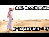 Arabic Dance Music Mix 2017 - by DJ ARTUSH