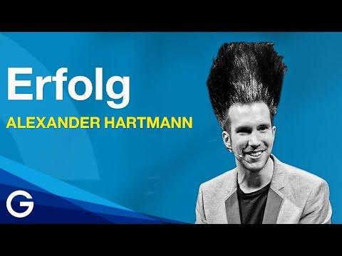 So erschaffen wir unseren Erfolg selbst! Alexander Hartmann