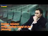 Baxtiyar Jumataev_Awilga qaytiwga bayagi qiz joq (Monolog)