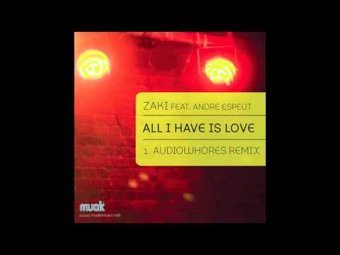 Zaki - All I Have Is Love (Audiowhores Remix)