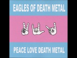 Eagles of Death Metal - Peace Love Death Metal (Full Album)
