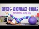G.A.P. express - Glúteos Abdomen Piernas con FIT BALL en 10 min   Día 3