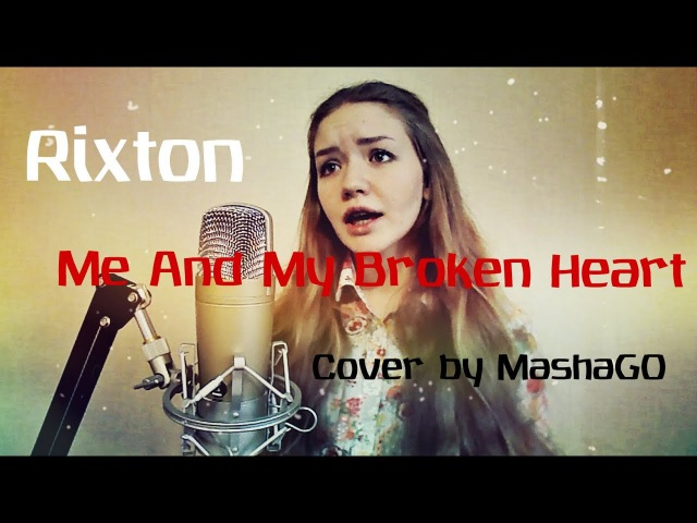 Rixton Me And My Broken Heart cover by MashaGo Lyric video