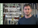 VLOG 2 Expanding My Business Dust Extraction What's New Tool Talk Christmas