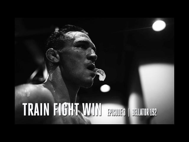 TRAIN FIGHT WIN - EPISODE 3 - BELLATOR 192