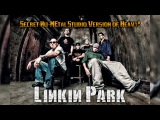 Linkin Park - Heavy - Secret Nu-Metal Studio Version!