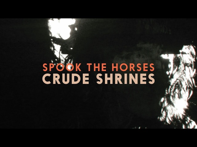 Spook the Horses - Crude Shrines (Official Video)