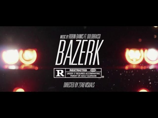 Robin Banks FT Dolo Brassi Bazerk Official Video