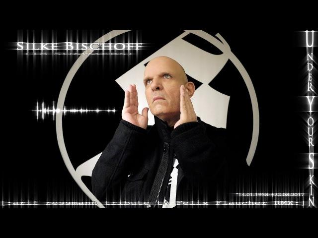 Silke Bischoff Under Your Skin arif ressmann tribute to Felix Flaucher RMX