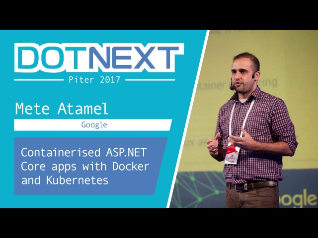 Mete Atamel — Containerised ASP.NET Core apps with Docker and Kubernetes