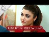 Jeene Bhi De Duniya Hume  Arijit Singh  Dil Sambhal Jaa Zara  Ft. Hayat and Murat 2017