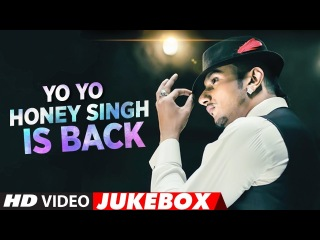 #YoYoHoneySingh Is Back | New Songs 2018 | Best Of Yo Yo Honey Singh Songs | Video Jukebox 2018