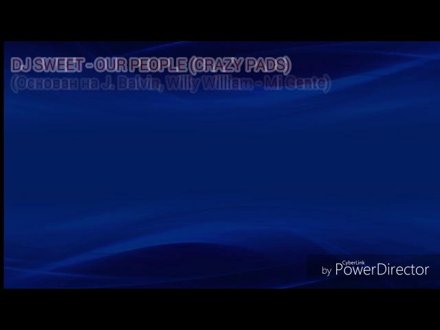 DJ SWEET - OUR PEOPLE (CRAZY PADS) (Основан на J. Balvin, Willy William - Mi Gente)