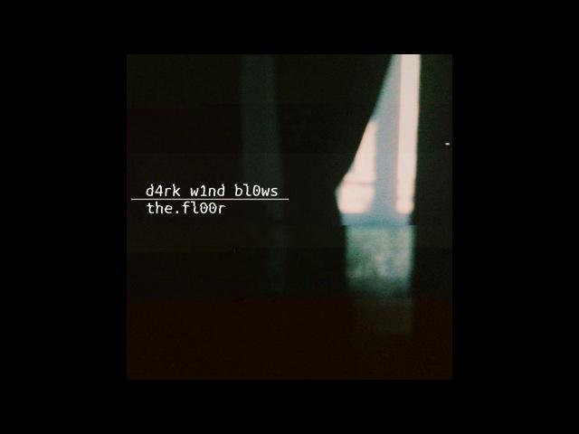 D4rk w1nd bl0ws - the fl00r (full album)