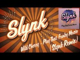 Wild Cherry - Play That Funky Music (Slynk Remix) Free Download