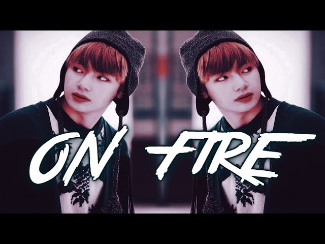 BTS / Taehyung [FMV] - On Fire