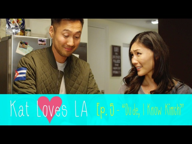 Ep 5 Kat Loves LA NEW Original Romantic Comedy Dude I Know Kimchi SUBSCRIBE