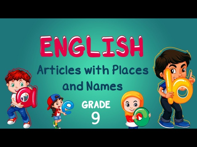 English   Grade 9   Definite and Indefinite Forms: Articles with Places and Names