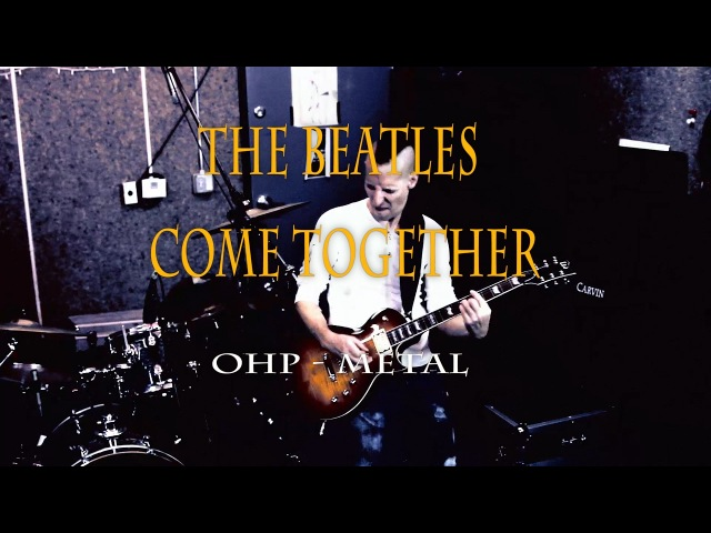 The Beatles - Come Together (METAL cover by OHP)