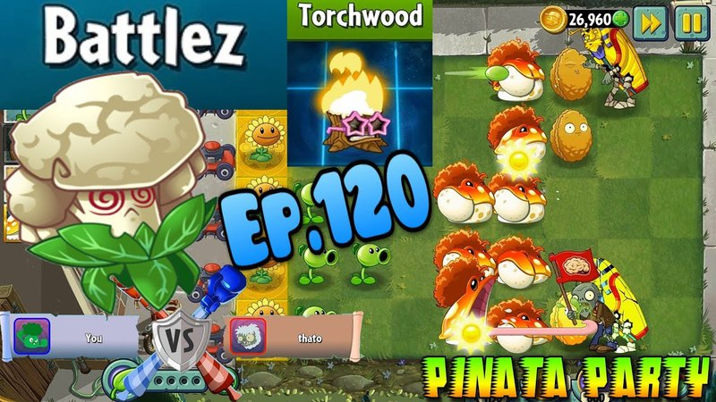 Plants vs. Zombies 2 || Torchwood Costume - BATTLEZ - Pinata Party 4/9/2018 (Ep.120)