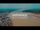 Varanasi | The City of Moksha | Travel Video | 4K