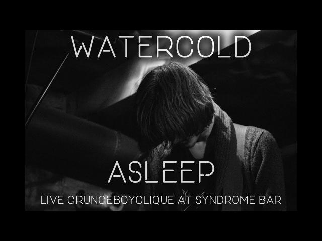Watercold - Asleep (live)