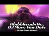 Klubbheads DJ Team vs. DJ Mark Van Dale - Raise Your Hands (Live @ Club Rotation)
