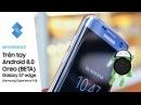 Phiên bản Android 8.0 Oreo trên Samsung Galaxy S7 edge có gì mới? | What's new on Android 8.0 ?