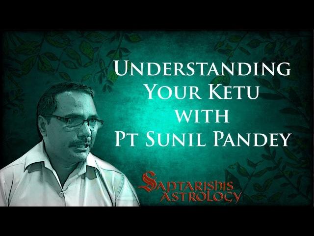 Understanding Ketu with Pt Sunil Pandey [Hindi with English Russian Subtitles]