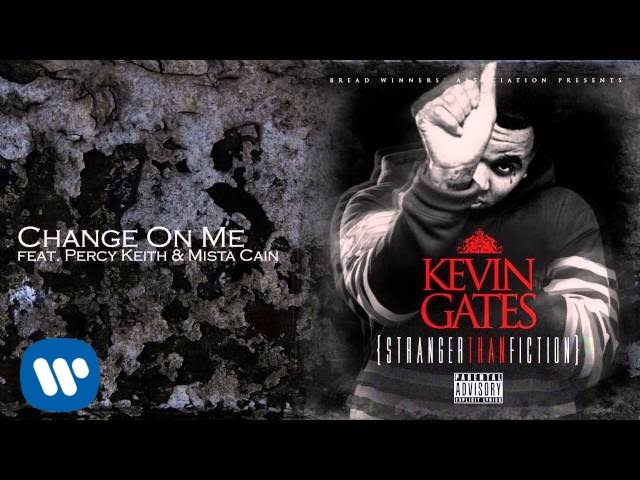 Kevin Gates - Change On Me feat Percy Keith Mista Cain