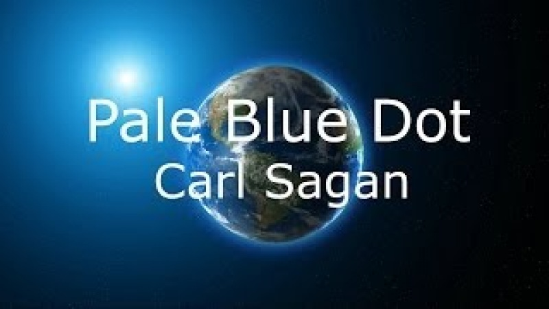 Pale Blue Dot - Carl Sagan (You may cry, most people do)