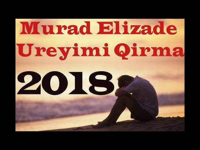 💚Murad Elizade Ureyimi Qirma 2018