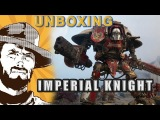 FFH Unboxing Warhammer 40000 Imperial Knight