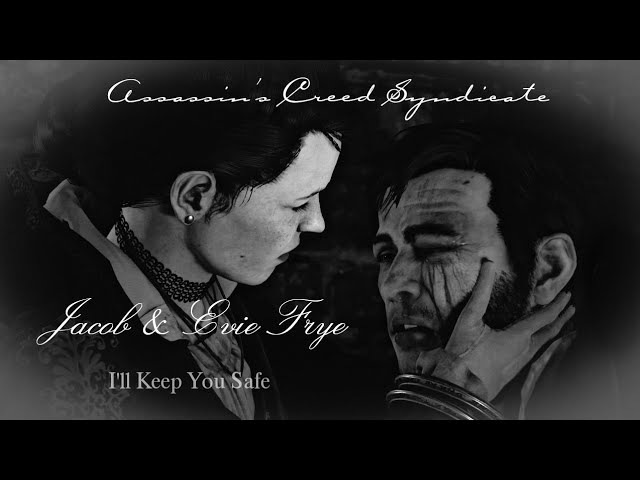 Jacob Evie Frye || I'll Keep You Safe (Assassin's Creed Syndicate Tribute)
