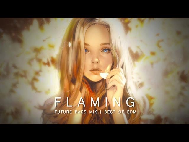 Flaming - Future Bass Mix 2017 | Best of EDM