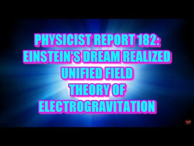 PHYSICIST REPORT 182: EINSTEIN'S DREAM REALIZED: UNIFIED FIELD THEORY OF ELECTROGRAVITATION