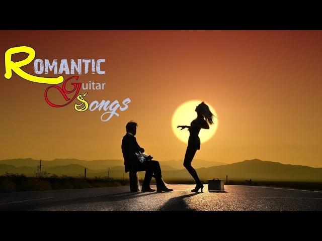 3 Hours Romantic Guitar Music 2017 💝 Best Guitar Relaxing Music 2017