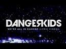 Dangerkids - we're all in danger (Lyric Video)
