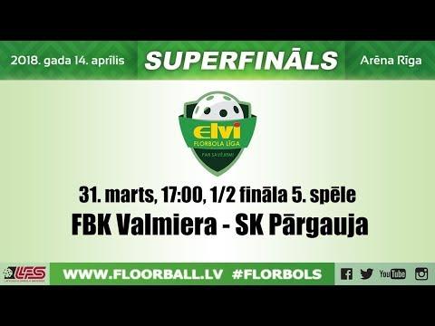 ELVI florbola līga: FBK Valmiera - SK Pārgauja (1/2 F, 5. spēle, 31.03.2018)