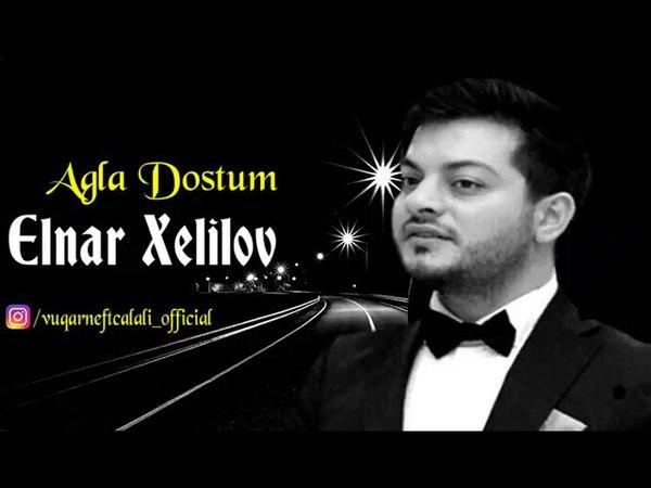 Agla Dostum Remix 2018 - Elnar Xelilov