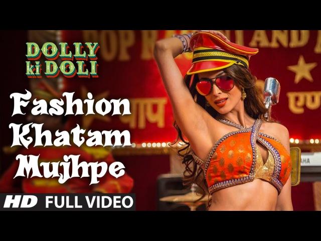 Fashion Khatam Mujhpe FULL VIDEO Song   Dolly Ki Doli   T-series